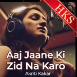 Aaj Jaane Ki Zid Na Karo(Akriti Kakkar) - MP3