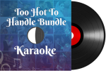 Too Hot To Handle Bundle Karaoke - MP3 + VIDEO