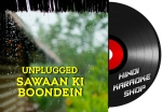 Unplugged Saawan Ki Boondein - MP3 + VIDEO