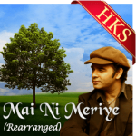 Mai Ni Meriye (Rearranged) - MP3 + VIDEO