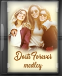 Dosti Forever (Medley) - MP3 + VIDEO