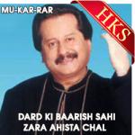 Dard Ki Baarish Sahi   Zara Ahista Chal - MP3 + VIDEO