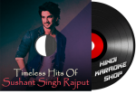 Timeless Hits Of Sushant Singh Rajput - MP3 + VIDEO