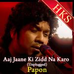 Aaj Jaane Ki Zidd Na Karo (Papon Version) - MP3