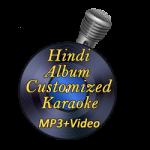 Hindi Album Customized Karaoke MP3 + VIDEO