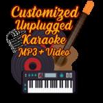 Unplugged Customized Karaoke MP3 + VIDEO